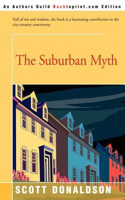 The Suburban Myth - Donaldson, Scott