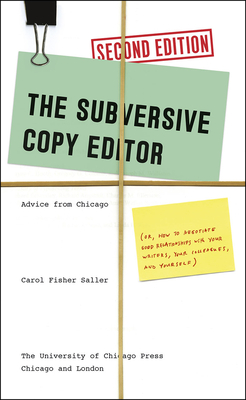 The Subversive Copy Editor: Advice from Chicago (Or, How to Negotiate Good Relationships with Your Writers, Your Colleagues, and Yourself) - Saller, Carol Fisher