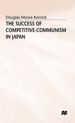 The Success of Competitive-Communism in Japan - Kenrick, Douglas Moore