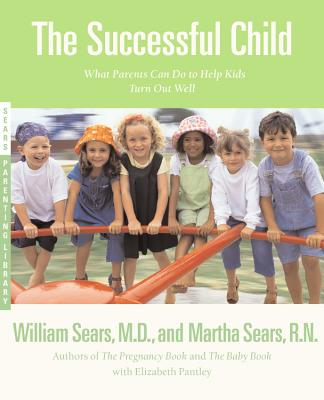 The Successful Child: What Parents Can Do to Help Kids Turn Out Well - Sears, Martha, N