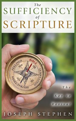 The Sufficiency of Scripture: The Key to Revival - Stephen, Joseph
