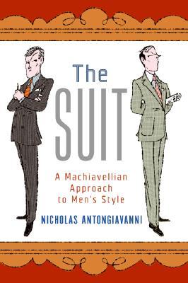 The Suit: A Machiavellian Approach to Men's Style - Antongiavanni, Nicholas