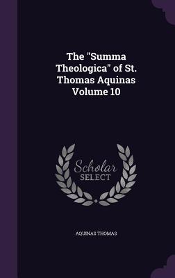 The Summa Theologica of St. Thomas Aquinas Volume 10 - Thomas, Aquinas, Saint