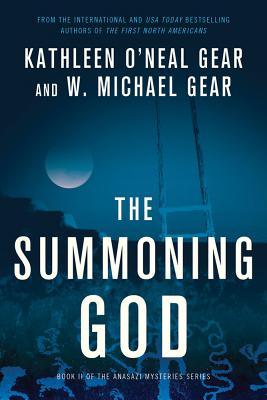 The Summoning God: Book II of the Anasazi Mysteries - Gear, Kathleen O'Neal, and Gear, W Michael