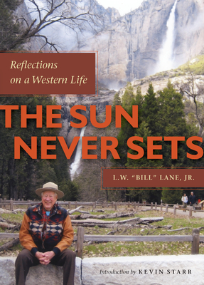 "The Sun Never Sets: Reflections on a Western Life - Lane Jr, L W ""Bill"""