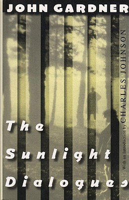 The Sunlight Dialogues - Gardner, John, Mr., and Johnson, Charles (Introduction by)