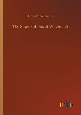 The Superstitions of Witchcraft - Williams, Howard