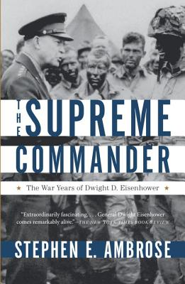 The Supreme Commander: The War Years of General Dwight D. Eisenhower - Ambrose, Stephen E