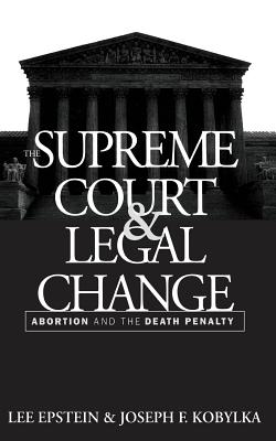 The Supreme Court and Legal Change: Abortion and the Death Penalty - Epstein, Lee