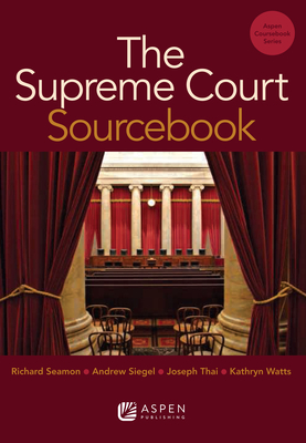 The Supreme Court Sourcebook - Seamon, Richard H, and Siegel, Andrew