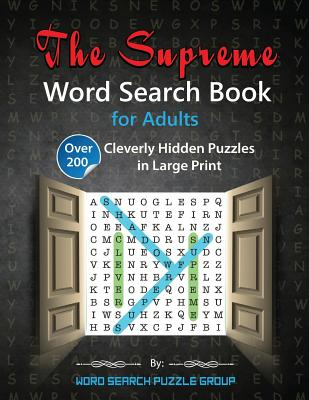 The Supreme Word Search Book for Adults: Over 200 Cleverly Hidden Puzzles in Large Print - Word Search Puzzle Group