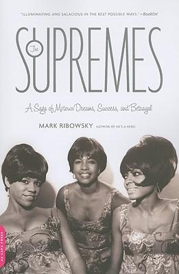 The Supremes: A Saga of Motown Dreams, Success, and Betrayal - Ribowsky, Mark