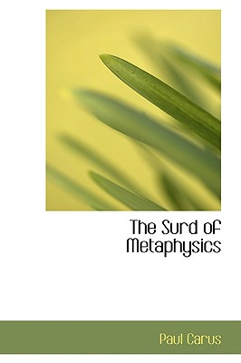 The Surd of Metaphysics - Carus, Paul, Dr.