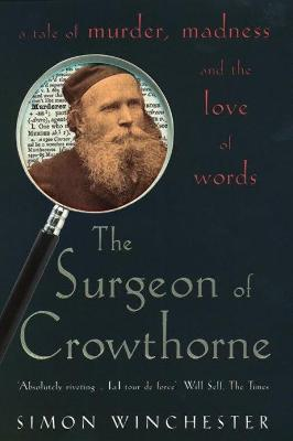 The Surgeon of Crowthorne: A Tale of Murder, Madness and the Oxford English Dictionary - Winchester, Simon