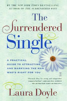 The Surrendered Single: A Practical Guide to Attracting and Marrying the Man Who's Right for You - Doyle, Laura