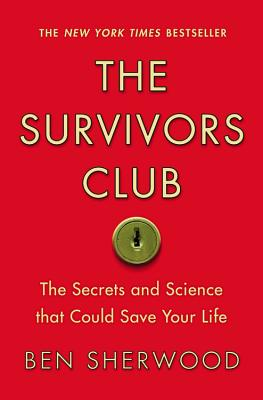 The Survivors Club: The Secrets and Science That Could Save Your Life - Sherwood, Ben