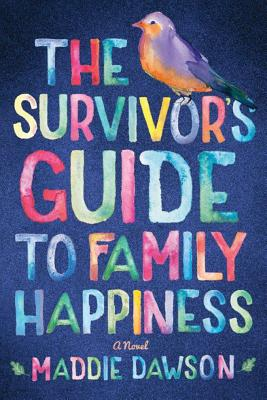 The Survivor's Guide to Family Happiness - Dawson, Maddie