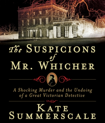 The Suspicions of Mr. Whicher: A Shocking Murder and the Undoing of a Great Victorian Detective - Summerscale, Kate, and Vance, Simon (Narrator)