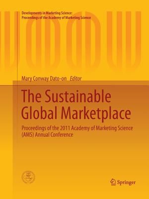 The Sustainable Global Marketplace: Proceedings of the 2011 Academy of Marketing Science (Ams) Annual Conference - Dato-On, Mary Conway (Editor)