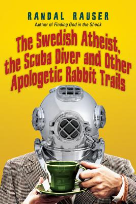 The Swedish Atheist, the Scuba Diver and Other Apologetic Rabbit Trails - Rauser, Randal