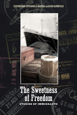 The Sweetness of Freedom: Stories of Immigrants - Ostrander, Stephen Garr, and Bloomfield, Martha Aladjem