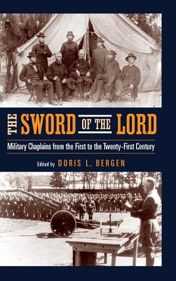 The Sword of the Lord: Military Chaplains from the First to the Twenty-First Century - Bergen, Doris L (Editor)