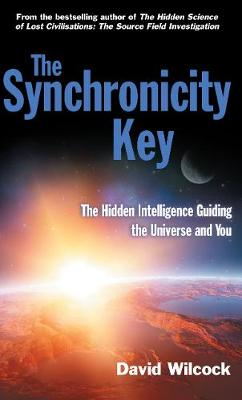 The Synchronicity Key: The Hidden Intelligence Guiding the Universe and You - Wilcock, David