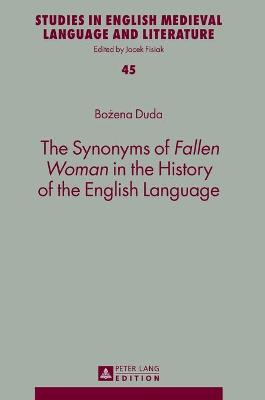 """The Synonyms of """"Fallen Woman"""" in the History of the English Language - Duda, Bozena"""