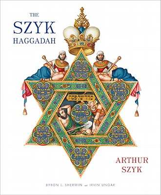 The Szyk Haggadah - Szyk, Arthur, and Ungar, Irvin, Rabbi (Commentaries by), and Sherwin, Byron L, Dr., PhD (Translated by)
