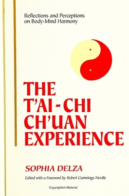 The T'Ai-Chi Ch'uan Experience: Reflections and Perceptions on Body-Mind Harmony - Delza, Sophia, and Neville, Robert Cummings (Foreword by)