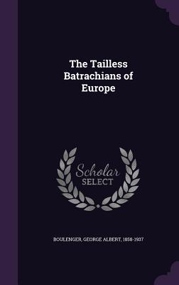 The Tailless Batrachians of Europe - Boulenger, George Albert 1858-1937 (Creator)