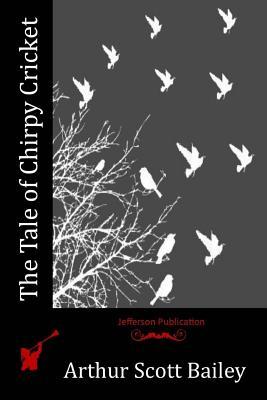 The Tale of Chirpy Cricket - Bailey, Arthur Scott