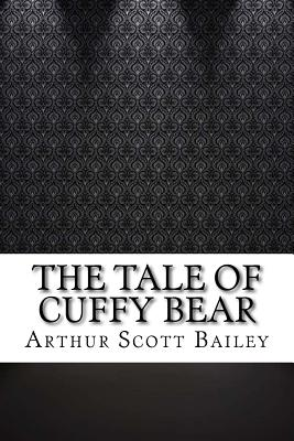 The Tale of Cuffy Bear - Bailey, Arthur Scott