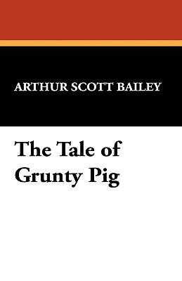 The Tale of Grunty Pig - Bailey, Arthur Scott
