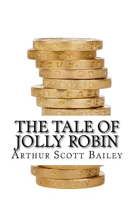 The Tale of Jolly Robin - Bailey, Arthur Scott