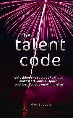 The Talent Code: Unlocking the Secret of Skill in Maths, Art, Music, Sport, and Just About Everything Else - Coyle, Daniel