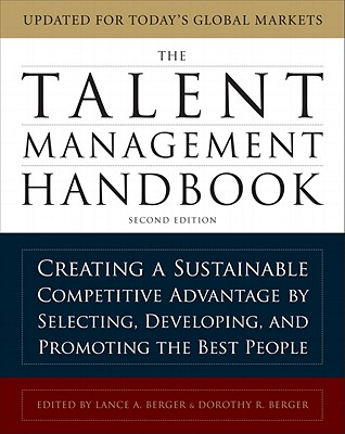 The Talent Management Handbook, Second Edition: Creating a Sustainable Competitive Advantage by Selecting, Developing, and Promoting the Best People - Berger, Lance A, and Berger, Dorothy R