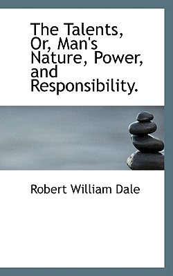 The Talents, Or, Man's Nature, Power, and Responsibility. - Dale, Robert William