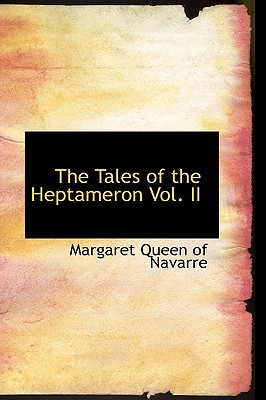 The Tales of the Heptameron Vol. II - Margaret Queen of Navarre, Queen Of Navarre, and Margaret