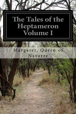 The Tales of the Heptameron Volume I - Navarre, Margaret Queen of, and Saintsbury, George (Translated by)
