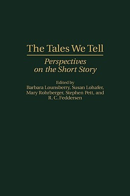 The Tales We Tell: Perspectives on the Short Story - Feddersen, Rick, and Lohafer, Susan, and Lounsberry, Barbara