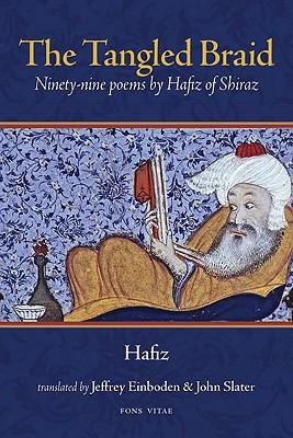 The Tangled Braid: Ninety-Nine Poems by Hafiz of Shiraz - Hafiz, and Einboden, Jeffrey (Translated by), and Slater, John (Translated by)