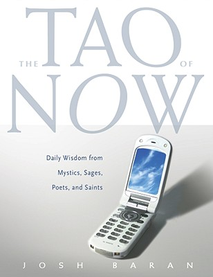 The Tao of Now: Daily Wisdom from Mystics, Sages, Poets, and Saints - Baran, Josh