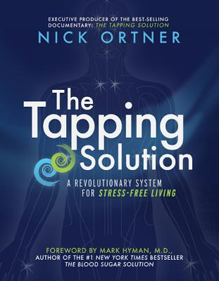 The Tapping Solution: A Revolutionary System for Stress-Free Living - Ortner, Nick