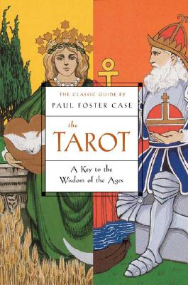 The Tarot: A Key to the Wisdom of the Ages - Case, Paul Foster