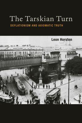The Tarskian Turn: Deflationism and Axiomatic Truth - Horsten, Leon