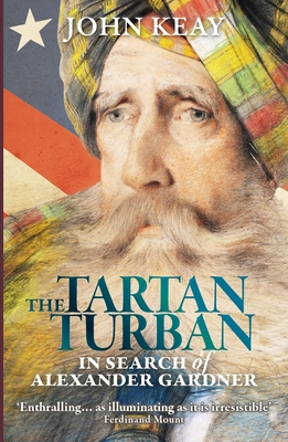 The Tartan Turban: In Search of Alexander Gardner - Keay, John