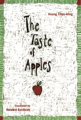 The Taste of Apples - Huang Chun-Ming, Huang, and Goldblatt, Howard, Professor (Translated by)