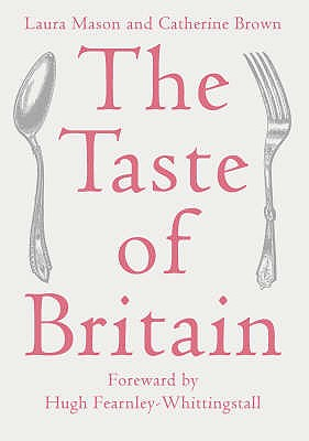 The Taste of Britain - Mason, Laura, and Brown, Catherine, and Fearnley-Whittingstall, Hugh (Foreword by)