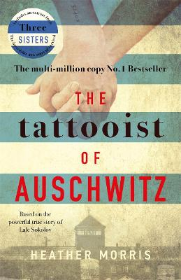 The Tattooist of Auschwitz: the heart-breaking and unforgettable international bestseller - Morris, Heather